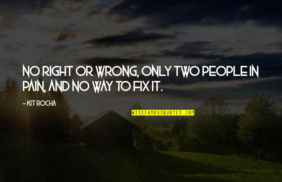 No Right And Wrong Quotes By Kit Rocha: No right or wrong, only two people in