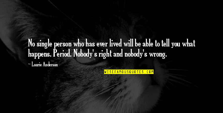 No Right And Wrong Quotes By Laurie Anderson: No single person who has ever lived will