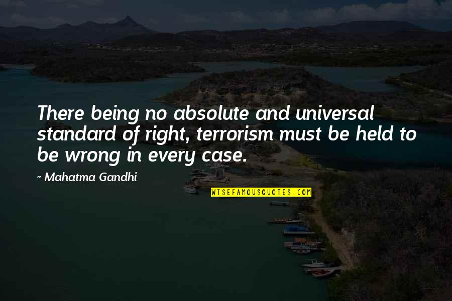No Right And Wrong Quotes By Mahatma Gandhi: There being no absolute and universal standard of