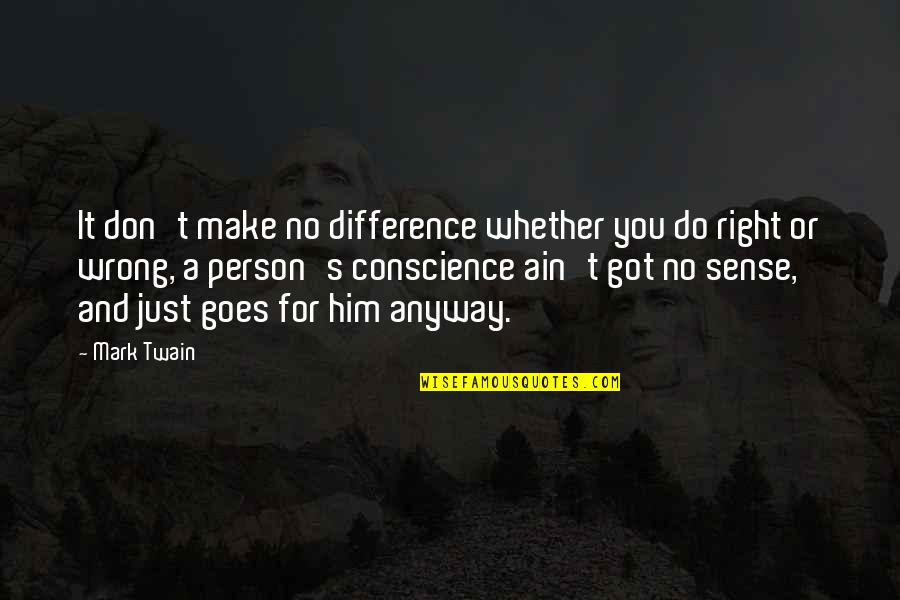 No Right And Wrong Quotes By Mark Twain: It don't make no difference whether you do