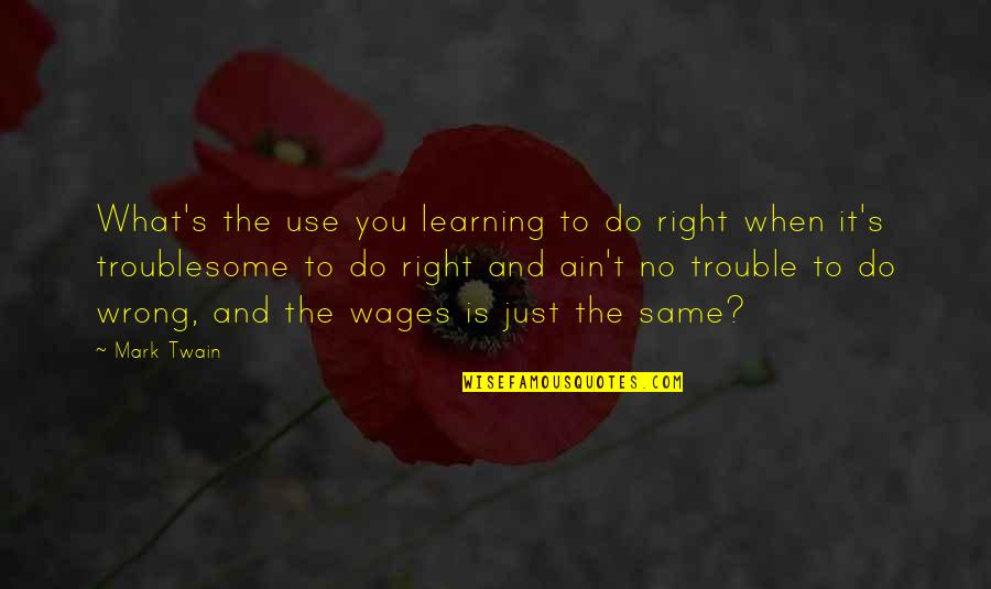 No Right And Wrong Quotes By Mark Twain: What's the use you learning to do right