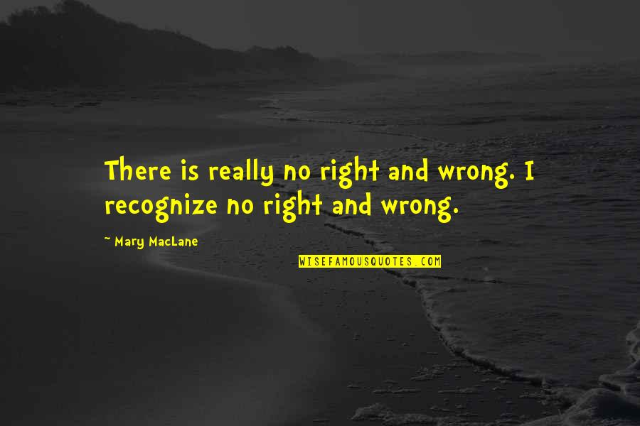 No Right And Wrong Quotes By Mary MacLane: There is really no right and wrong. I