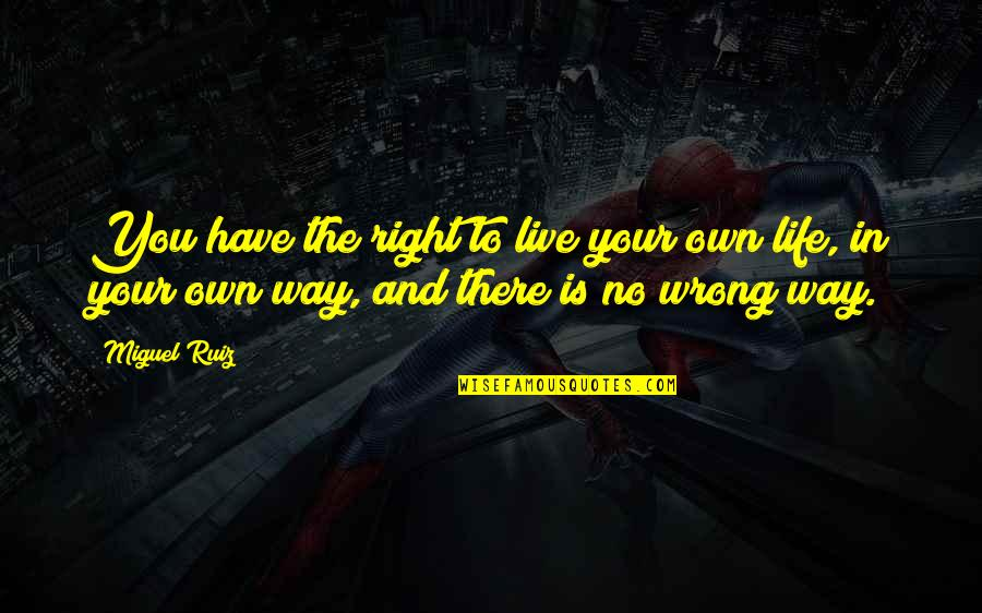 No Right And Wrong Quotes By Miguel Ruiz: You have the right to live your own