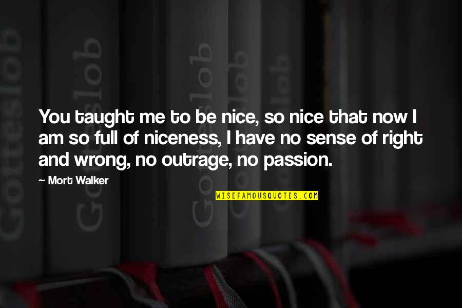 No Right And Wrong Quotes By Mort Walker: You taught me to be nice, so nice