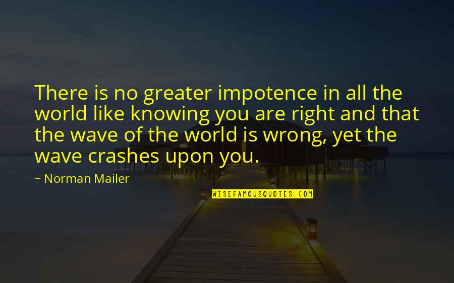 No Right And Wrong Quotes By Norman Mailer: There is no greater impotence in all the