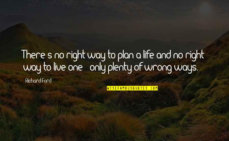 No Right And Wrong Quotes By Richard Ford: There's no right way to plan a life
