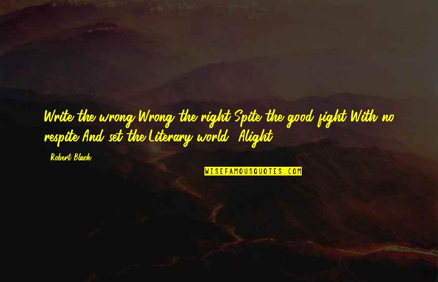 No Right And Wrong Quotes By Robert Black: Write the wrong Wrong the right Spite the