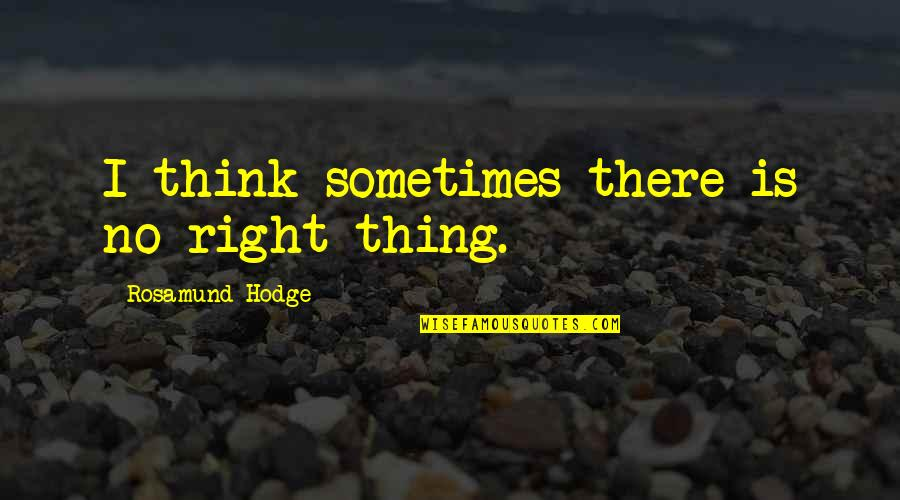 No Right And Wrong Quotes By Rosamund Hodge: I think sometimes there is no right thing.