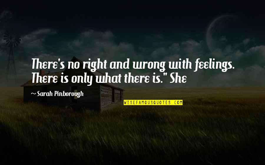 No Right And Wrong Quotes By Sarah Pinborough: There's no right and wrong with feelings. There