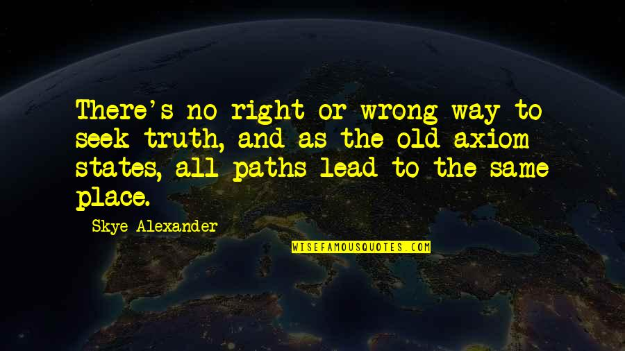 No Right And Wrong Quotes By Skye Alexander: There's no right or wrong way to seek