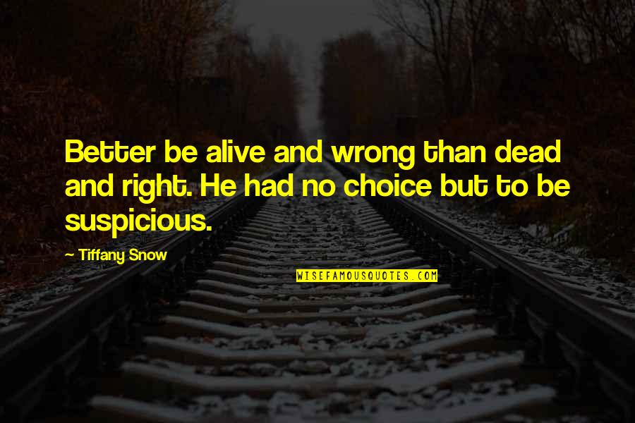 No Right And Wrong Quotes By Tiffany Snow: Better be alive and wrong than dead and
