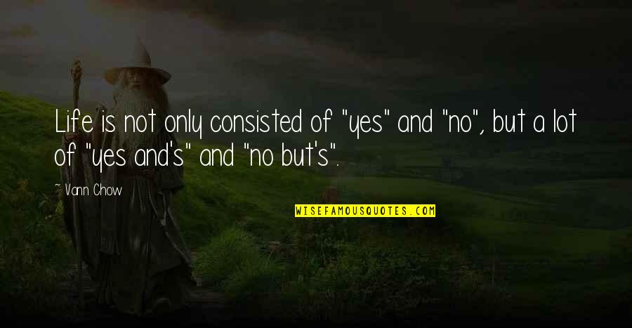 "No Right And Wrong Quotes By Vann Chow: Life is not only consisted of ""yes"" and"