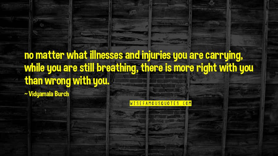 No Right And Wrong Quotes By Vidyamala Burch: no matter what illnesses and injuries you are