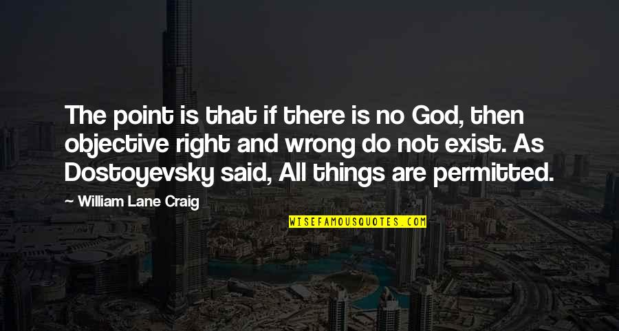 No Right And Wrong Quotes By William Lane Craig: The point is that if there is no