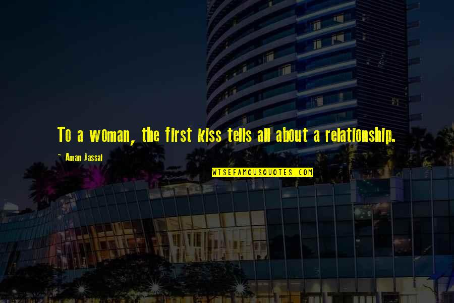 No Secrets In A Relationship Quotes By Aman Jassal: To a woman, the first kiss tells all