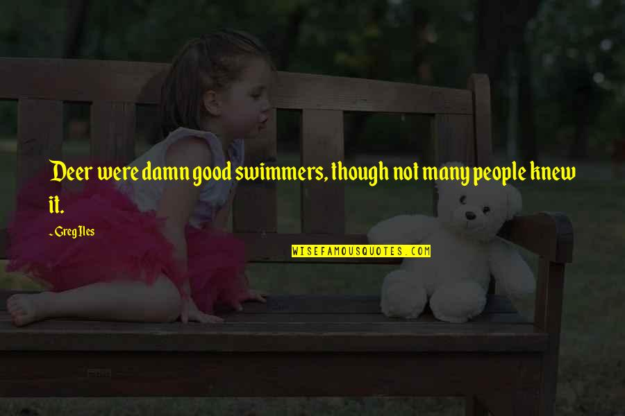 No Secrets In A Relationship Quotes By Greg Iles: Deer were damn good swimmers, though not many
