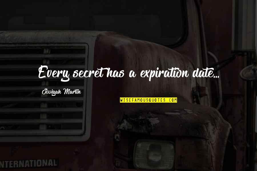 No Secrets In A Relationship Quotes By Josiyah Martin: Every secret has a expiration date...
