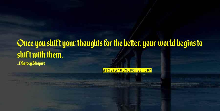 No Secrets In A Relationship Quotes By Marcey Shapiro: Once you shift your thoughts for the better,