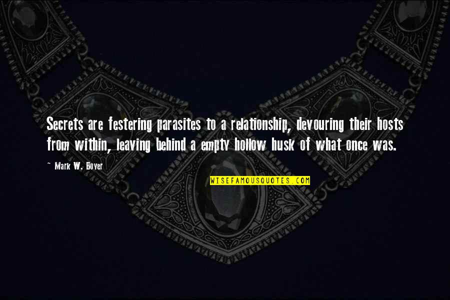 No Secrets In A Relationship Quotes By Mark W. Boyer: Secrets are festering parasites to a relationship, devouring