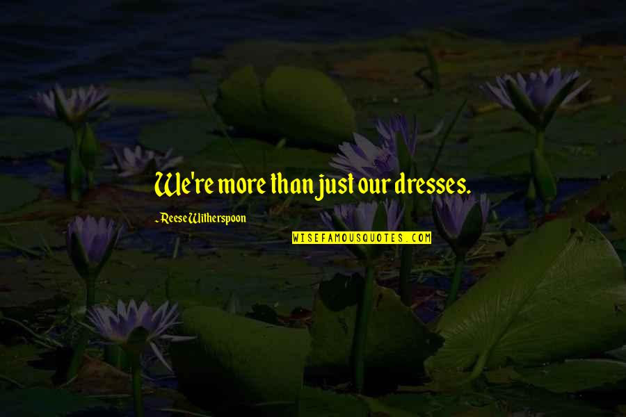 No Secrets In A Relationship Quotes By Reese Witherspoon: We're more than just our dresses.