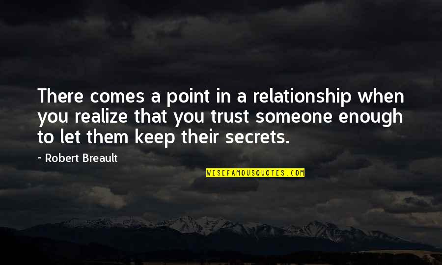No Secrets In A Relationship Quotes By Robert Breault: There comes a point in a relationship when