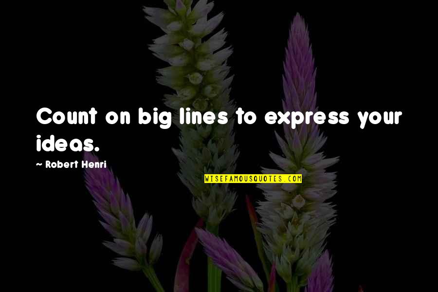 No Secrets In A Relationship Quotes By Robert Henri: Count on big lines to express your ideas.