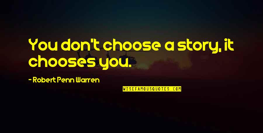 No Secrets In A Relationship Quotes By Robert Penn Warren: You don't choose a story, it chooses you.