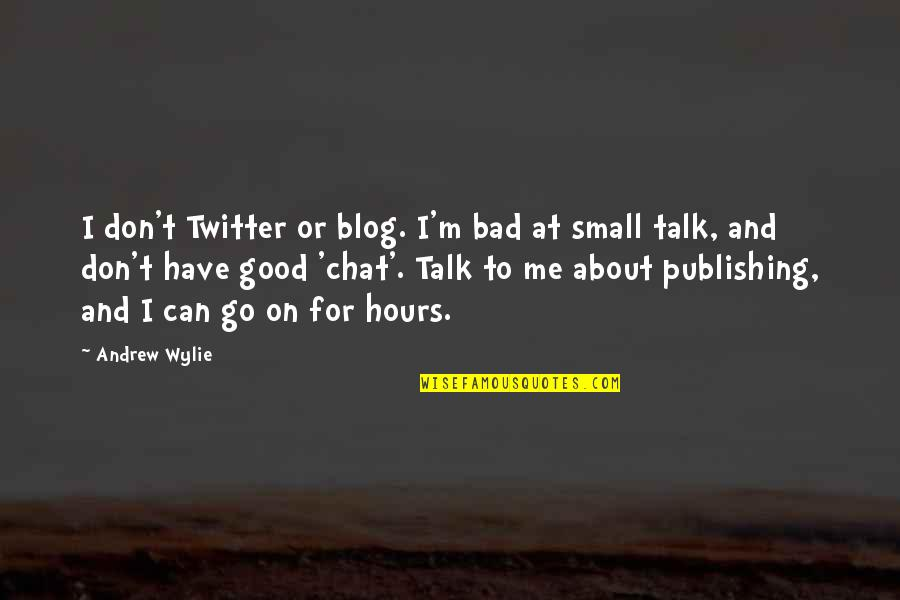 No Small Talk Quotes By Andrew Wylie: I don't Twitter or blog. I'm bad at