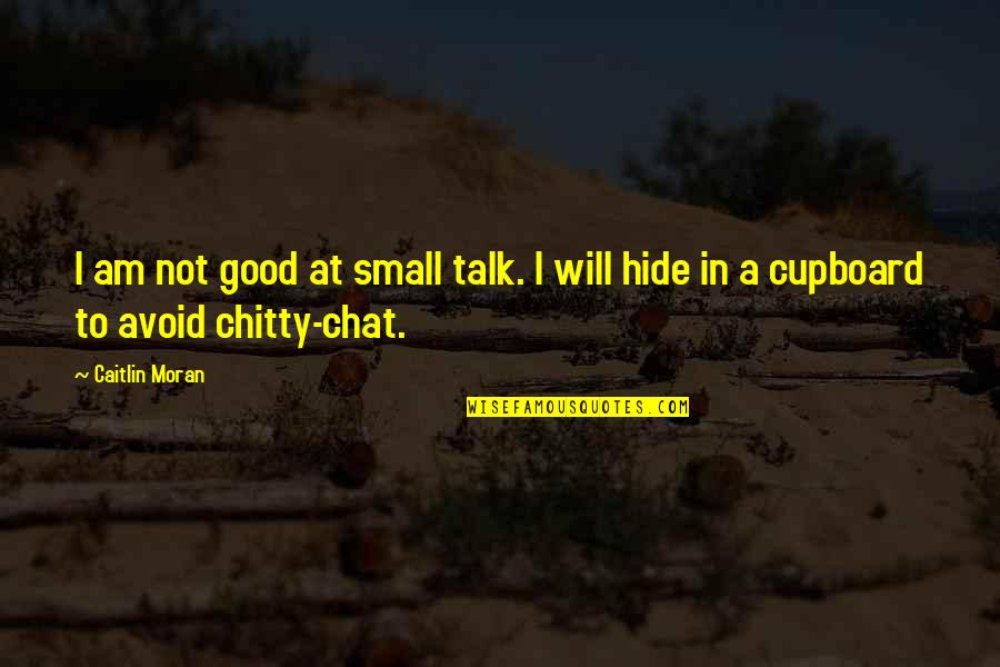 No Small Talk Quotes By Caitlin Moran: I am not good at small talk. I