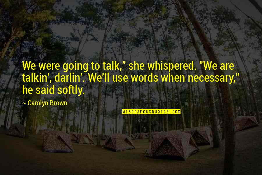 "No Small Talk Quotes By Carolyn Brown: We were going to talk,"" she whispered. ""We"
