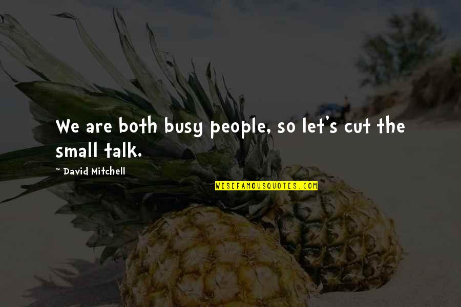 No Small Talk Quotes By David Mitchell: We are both busy people, so let's cut
