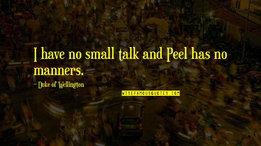 No Small Talk Quotes By Duke Of Wellington: I have no small talk and Peel has