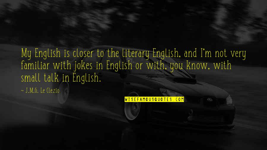 No Small Talk Quotes By J.M.G. Le Clezio: My English is closer to the literary English,