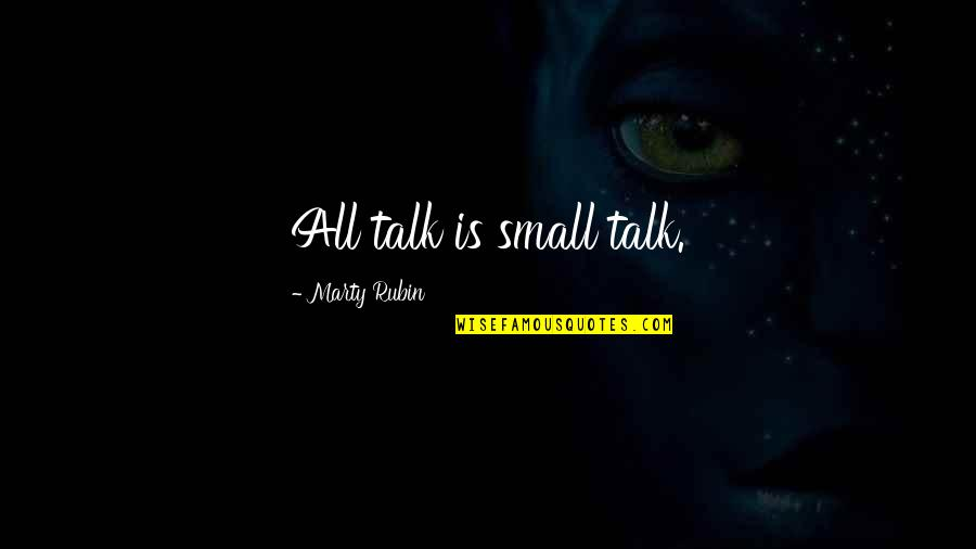 No Small Talk Quotes By Marty Rubin: All talk is small talk.