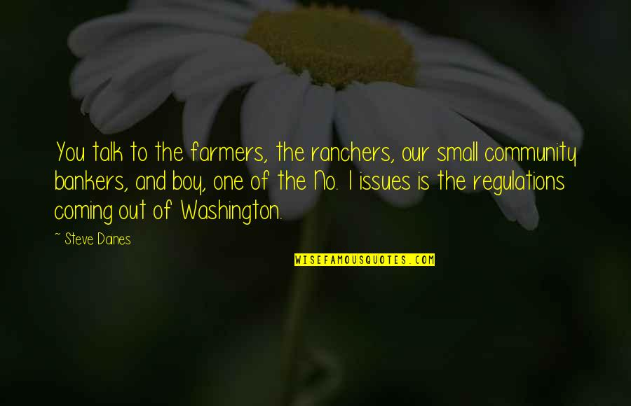 No Small Talk Quotes By Steve Daines: You talk to the farmers, the ranchers, our