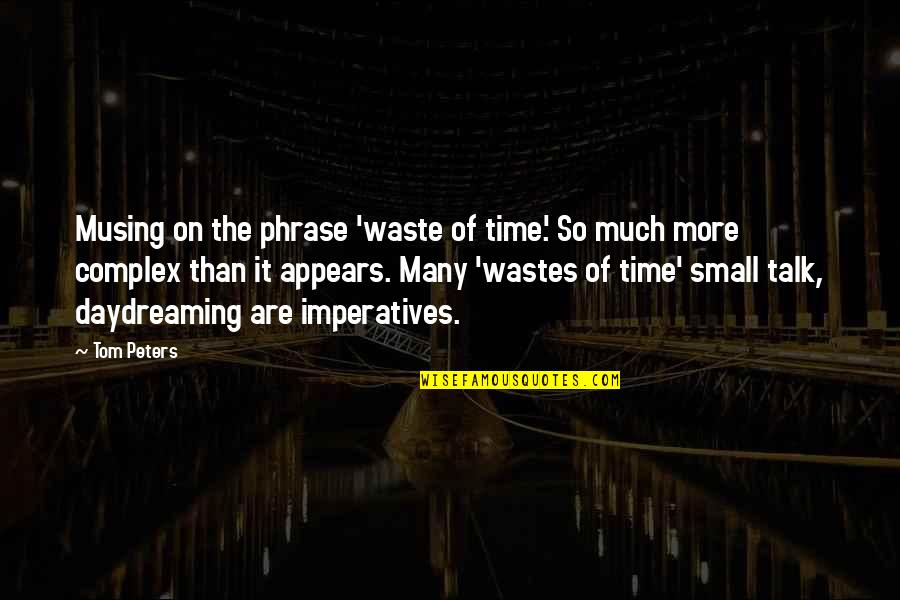 No Small Talk Quotes By Tom Peters: Musing on the phrase 'waste of time.' So