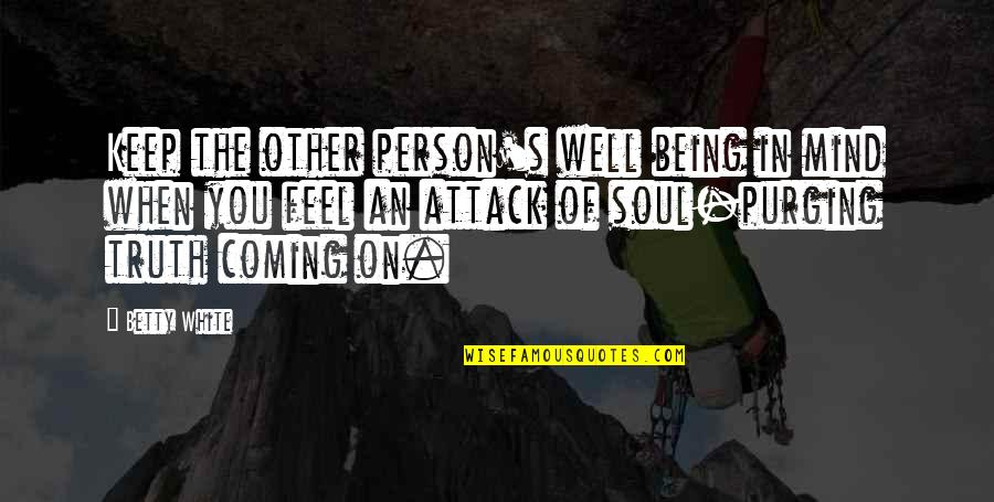 No Soul Funny Quotes By Betty White: Keep the other person's well being in mind