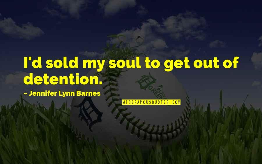 No Soul Funny Quotes By Jennifer Lynn Barnes: I'd sold my soul to get out of