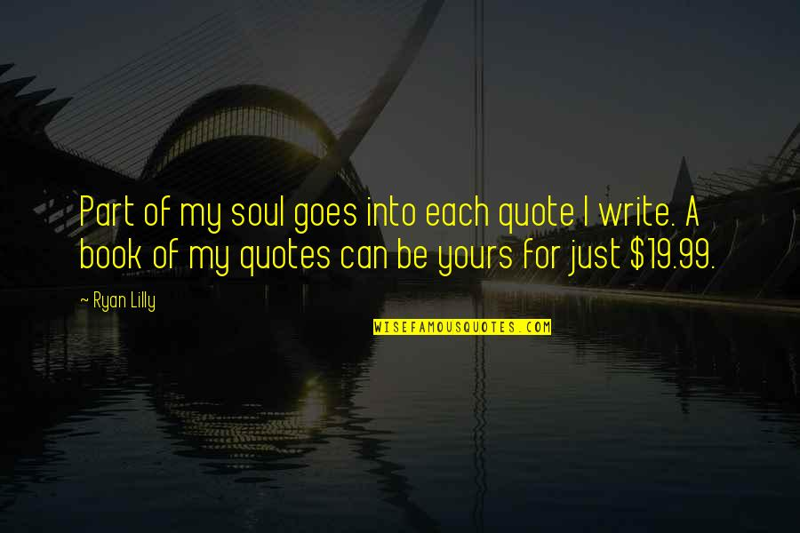 No Soul Funny Quotes By Ryan Lilly: Part of my soul goes into each quote