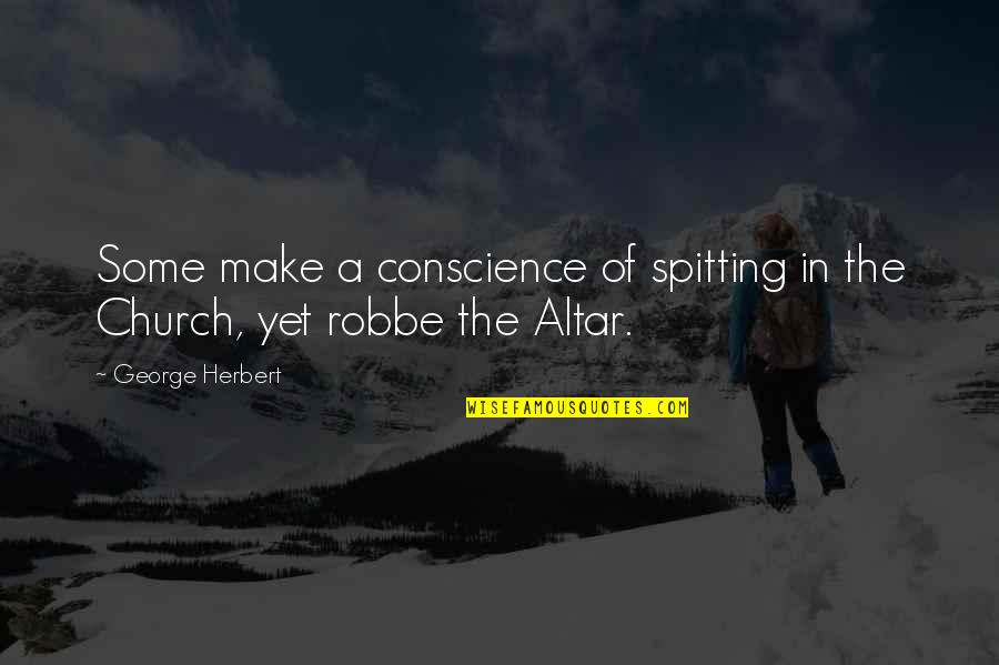 No Spitting Quotes By George Herbert: Some make a conscience of spitting in the