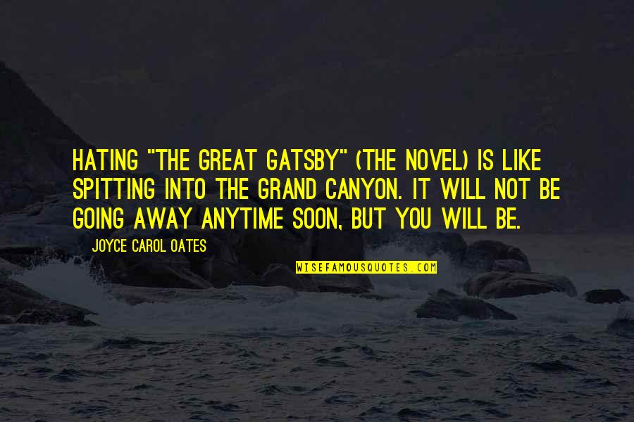 "No Spitting Quotes By Joyce Carol Oates: Hating ""The Great Gatsby"" (the novel) is like"