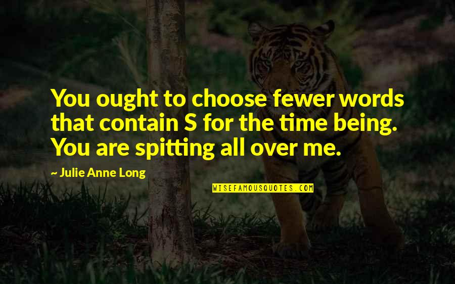 No Spitting Quotes By Julie Anne Long: You ought to choose fewer words that contain