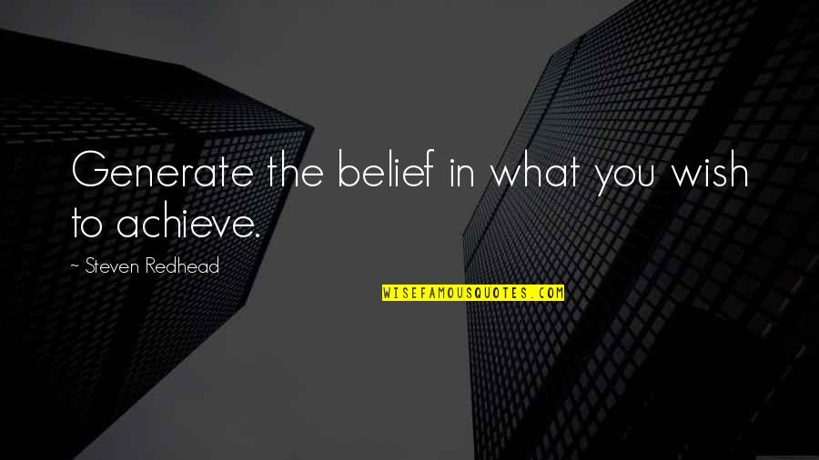 No Strings Attached Relationships Quotes By Steven Redhead: Generate the belief in what you wish to