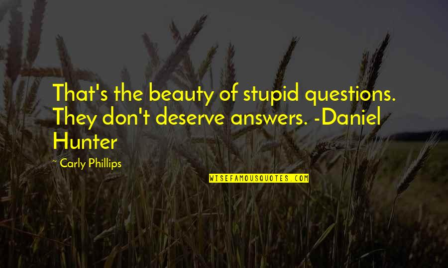 No Stupid Questions Quotes By Carly Phillips: That's the beauty of stupid questions. They don't