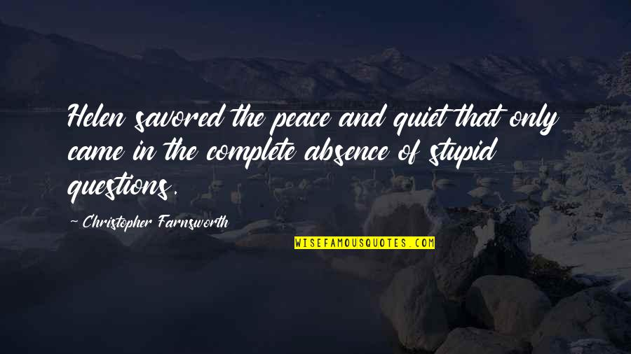 No Stupid Questions Quotes By Christopher Farnsworth: Helen savored the peace and quiet that only