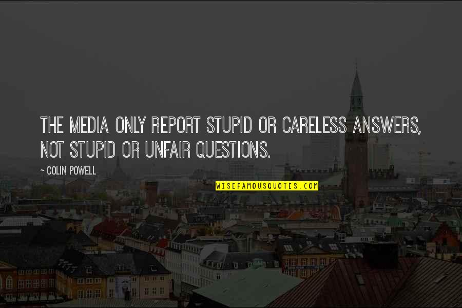 No Stupid Questions Quotes By Colin Powell: The media only report stupid or careless answers,