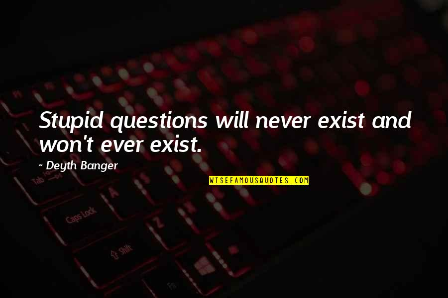 No Stupid Questions Quotes By Deyth Banger: Stupid questions will never exist and won't ever