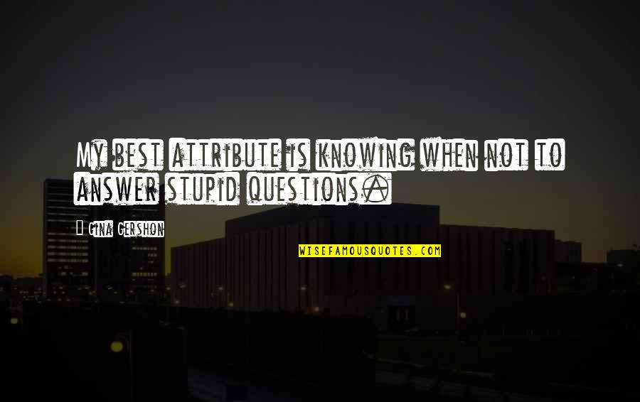 No Stupid Questions Quotes By Gina Gershon: My best attribute is knowing when not to