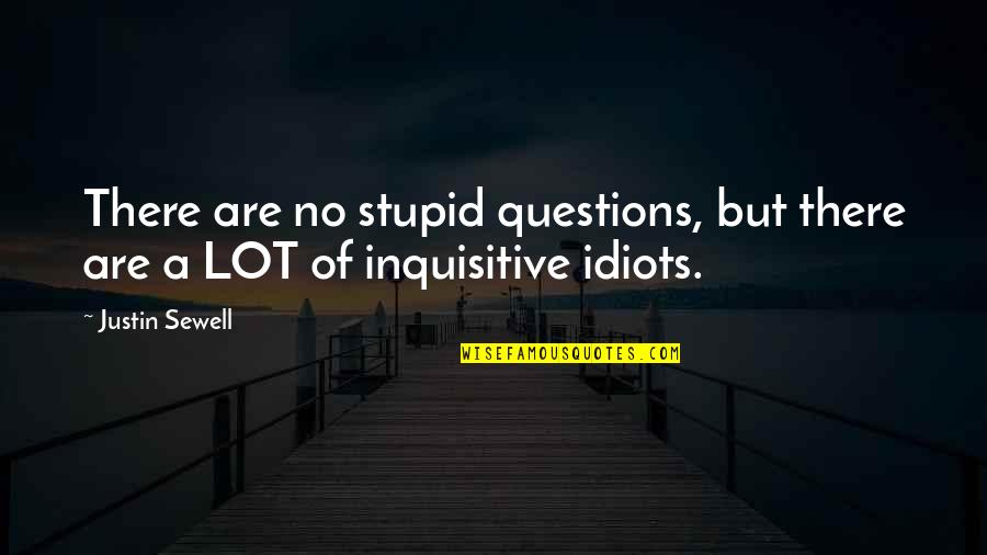 No Stupid Questions Quotes By Justin Sewell: There are no stupid questions, but there are