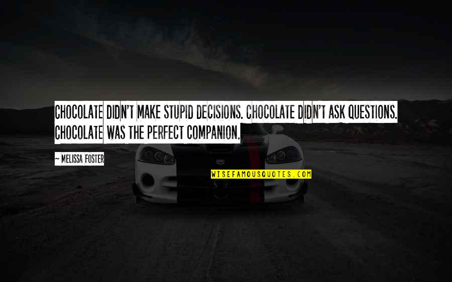 No Stupid Questions Quotes By Melissa Foster: Chocolate didn't make stupid decisions. Chocolate didn't ask